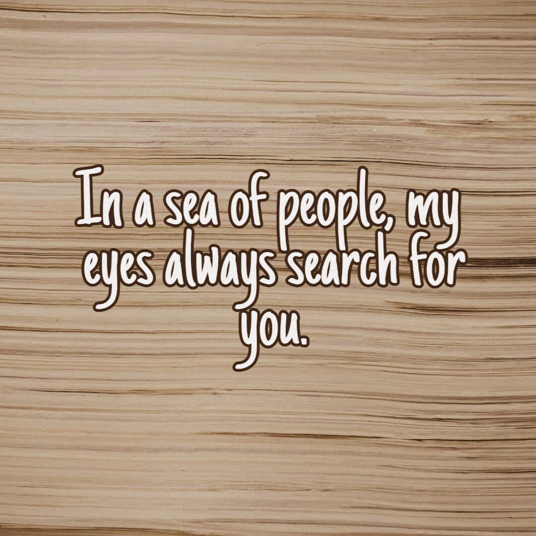 My Eyes Always Search You
